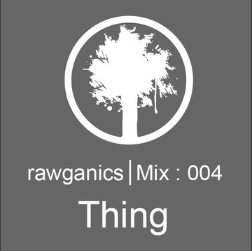 2013-11-15 - Thing - Rawganics Mix 004.jpg
