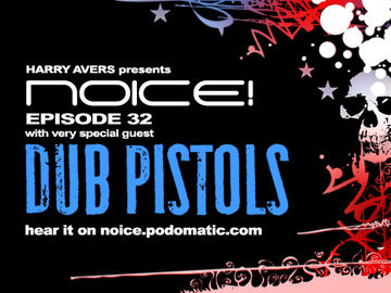 2009-05-22 - Dub Pistols - Noice! Podcast 32.jpg