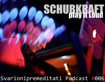 2011-06-08 - SCHUBKRAFT - Play It Loud (Svarionipremeditati Podcast 006).jpg