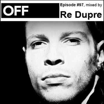 2013-05-06 - Re Dupre - OFF Recordings Podcast 97.jpg