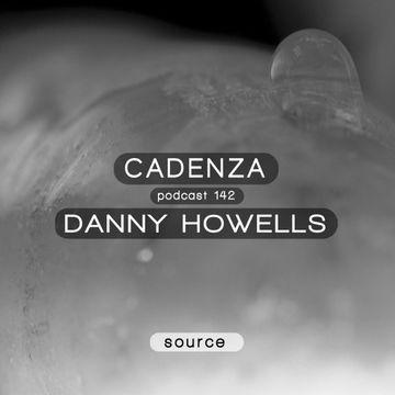2014-11-12 - Danny Howells - Cadenza Podcast 142 - Source.jpg