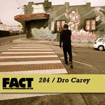 2011-09-19 - Dro Carey - FACT Mix 284.jpg