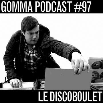 2013-06-17 - Le Discoboulet - Gomma Podcast 97.jpg