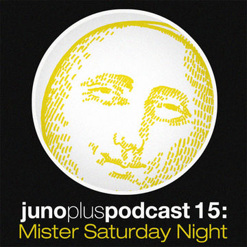 2011-08-17 - Mister Saturday Night - Juno Plus Podcast 15.jpg