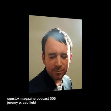 2010-05-02 - Jeremy P Caulfield - Sgustok Magazine Podcast 005.png