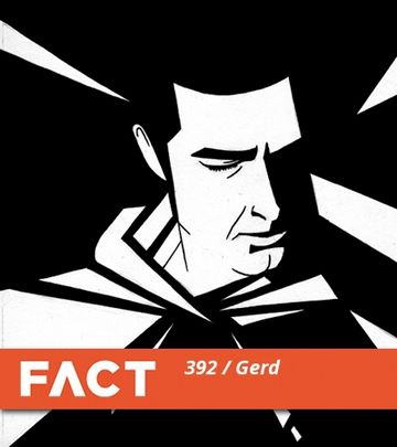2013-07-22 - Gerd - FACT Mix 392.jpg