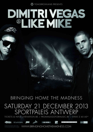 2013-12-21 - Dimitri Vegas & Like Mike @ Bringing Home The Madness, Sportpaleis Antwerpen.jpg