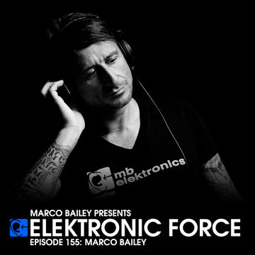 2013-11-28 - Marco Bailey - Elektronic Force Podcast 155.jpg