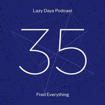 2013-08-09 - Fred Everything - Lazy Days Podcast 35.jpg