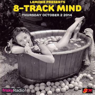 2014-10-03 - Lemon8 - 8-Track Mind, Frisky Radio.jpg