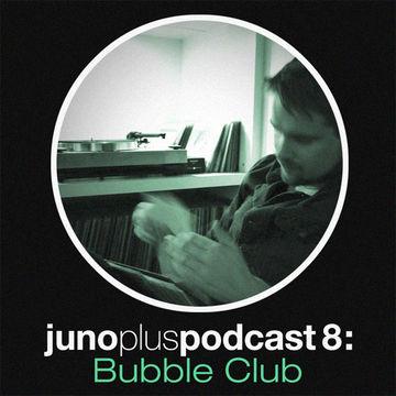 2011-05-11 - Bubble Club - Juno Plus Podcast 08.jpg