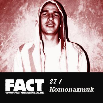 2009-02-04 - Komonazmuk - FACT Mix 27.jpg