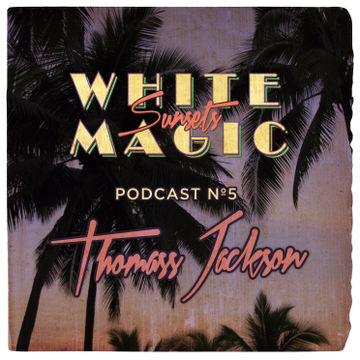 2013-11-28 - Thomass Jackson - White Magic Sunsets Podcast Nº5.jpg
