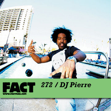 2011-08-08 - DJ Pierre - FACT Mix 272.jpg