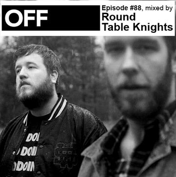2013-01-29 - Round Table Knights - OFF Recordings Podcast 88.jpg