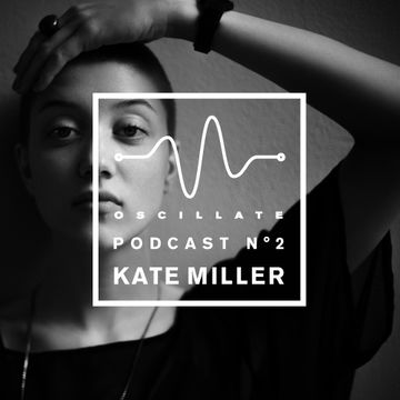 2014-11-22 - Kate Miller - Oscillate Podcast N°2.jpg