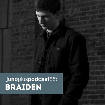 2014-04-22 - Braiden - Juno Plus Podcast 85.jpg