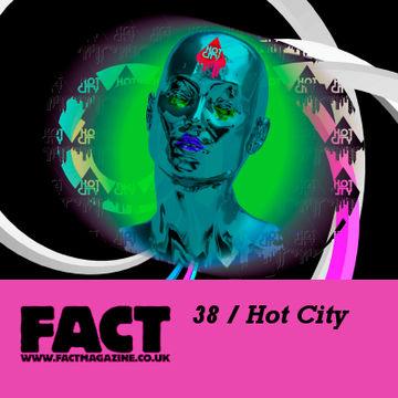 2009-04-06 - Hot City - FACT Mix 38.jpg