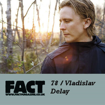 2009-08-28 - Vladislav Delay - FACT Mix 78.jpg