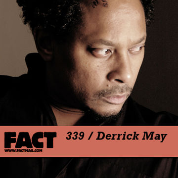 2012-07-23 - Derrick May - FACT Mix 339.jpg
