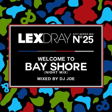 2013-10-10 - DJ Joe - Lexdray City Series Mix Volume 25 Welcome To Bay Shore (Night Mix).png