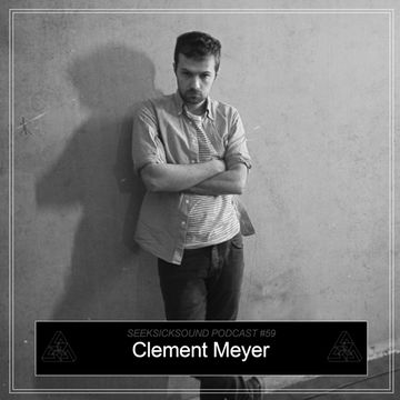 2013-10-16 - Clement Meyer - SeekSickSound Podcast 059.jpg