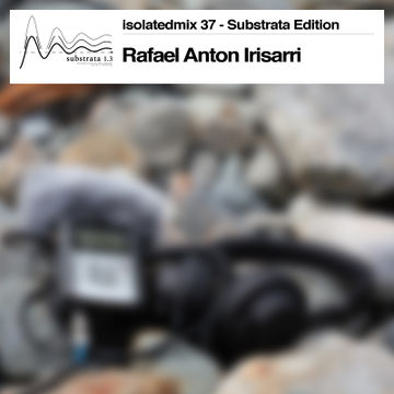 2013-04-08 - Rafael Anton Irisarri - Substrata Edition (isolatedmix 37).jpg