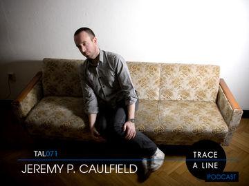 2012-02-02 - Jeremy P Caulfield - Trace A Line Podcast (TAL071).jpg