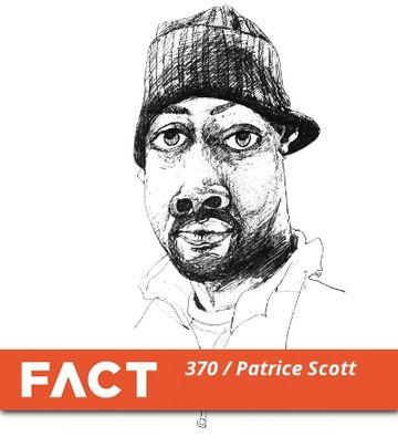 2013-02-18 - Patrice Scott - FACT Mix 370.jpg