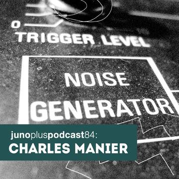 2014-04-08 - Charles Manier - Juno Plus Podcast 84.jpg