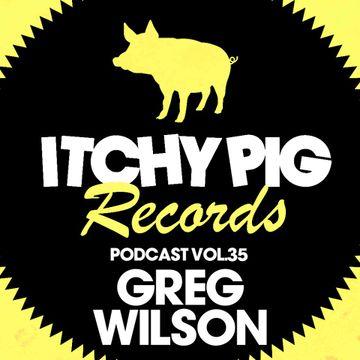 2014-07-02 - Greg Wilson - Itchy Pig Presents... Vol. 35.jpg