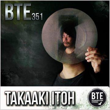 2014-02-08 - Takaaki Itoh - Background Techno Experience Episode 351.jpg