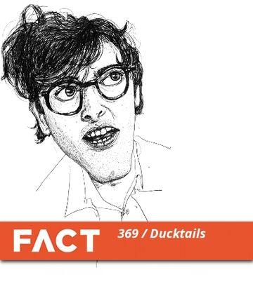2013-02-11 - Ducktails - FACT Mix 369.jpg