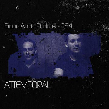 2013-08-05 - Attemporal - Brood Audio Podcast (BAP084).jpg
