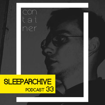2014-05-26 - Sleeparchive - Container Podcast 33.jpg