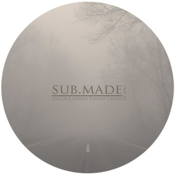 2014-07-26 - Sub.Made - Circles & Spheres Podcast (C&SPL003).jpg