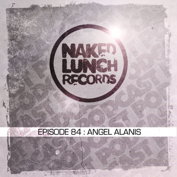 2014-01-24 - Angel Alanis - Naked Lunch Podcast 084.jpg