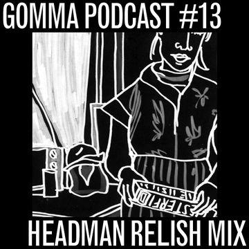 2009-12-03 - Headman - Relish Mix (Gomma Podcast 13).jpg