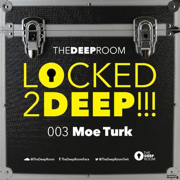 2014-09-02 - Moe Turk - Locked2Deep 003.jpg