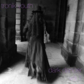 2013-05-10 - Tronik Youth - Dark Dancer Vol.1 (Promo Mix).jpg