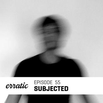 2013-10-25 - Subjected - Erratic Podcast 55.jpg