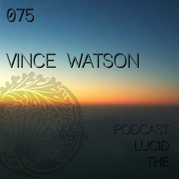 2014-11-16 - Vince Watson - The Lucid Podcast 075.jpg