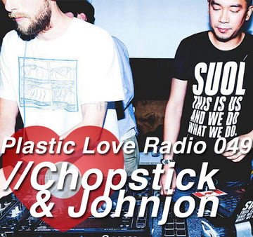 2013-01-23 - Chopstick & Johnjon - Plastic Love Radio 049.jpg
