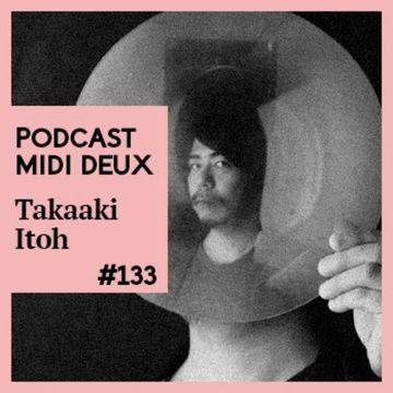 2014-08-28 - Takaaki Itoh - Midi Deux Podcast 133.jpg