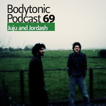 2010-02-11 - Juju & Jordash - Bodytonic Podcast 69.jpg