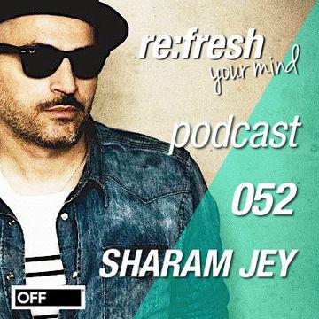 2012-10-22 - Sharam Jey - ReFresh Music Podcast 52.jpg