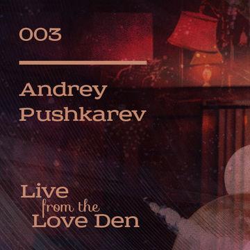 2014-03-20 - Andrey Pushkarev - Live From The Love Den 003.jpg