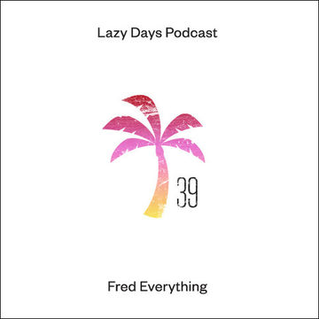 2014-03-26 - Fred Everything - Lazy Days Podcast 39.jpg