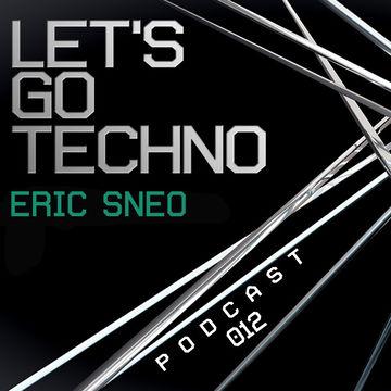 2013-07-29 - Eric Sneo - Let's Go Techno Podcast 012.jpg
