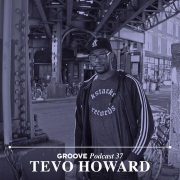2014-12-17 - Tevo Howard - Groove Podcast 37.jpg